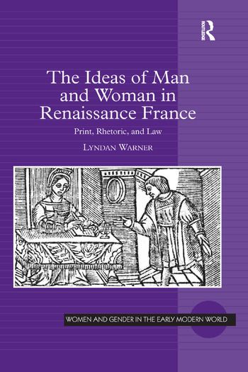 The Ideas of Man and Woman in Renaissance France Print, Rhetoric, and Law book cover