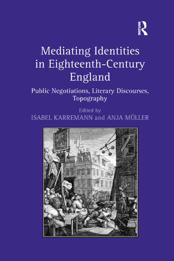 Mediating Identities in Eighteenth-Century England Public Negotiations, Literary Discourses, Topography book cover
