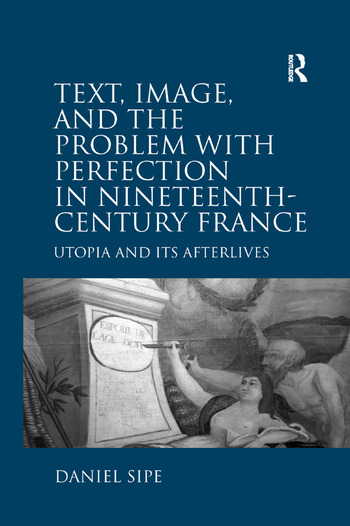 Text, Image, and the Problem with Perfection in Nineteenth-Century France Utopia and Its Afterlives book cover