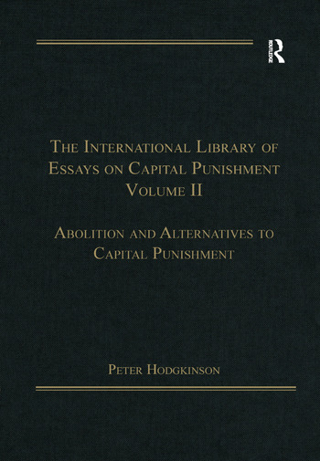 The International Library of Essays on Capital Punishment, Volume 2 Abolition and Alternatives to Capital Punishment book cover