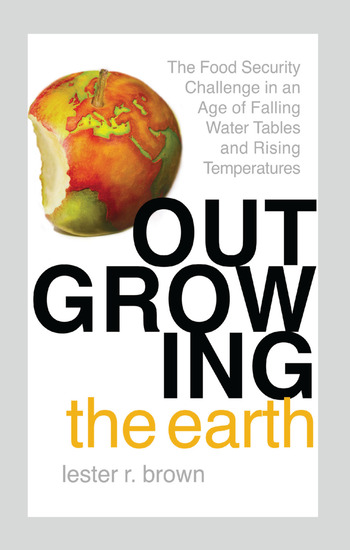 Outgrowing the Earth The Food Security Challenge in an Age of Falling Water Tables and Rising Temperatures book cover