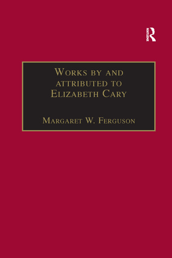 Works by and attributed to Elizabeth Cary Printed Writings 1500–1640: Series 1, Part One, Volume 2 book cover