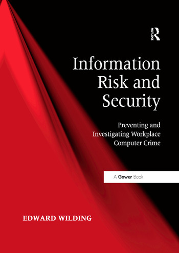 Information Risk and Security Preventing and Investigating Workplace Computer Crime book cover