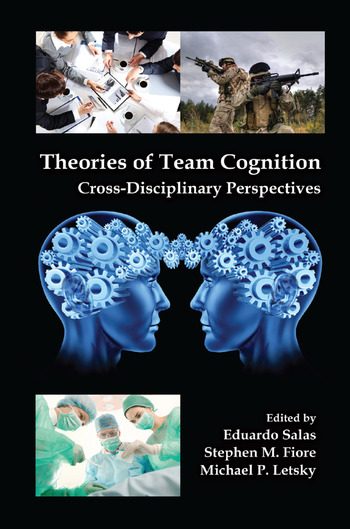 Theories of Team Cognition Cross-Disciplinary Perspectives book cover