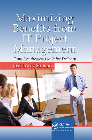 Maximizing Benefits from IT Project Management From Requirements to Value Delivery book cover