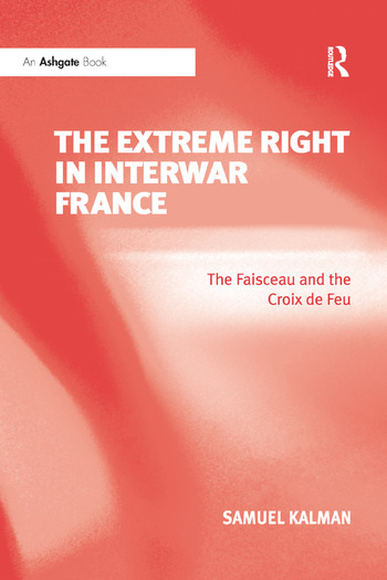 The Extreme Right in Interwar France The Faisceau and the Croix de Feu book cover