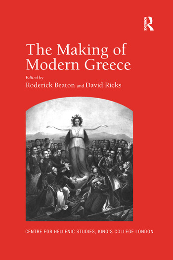 The Making of Modern Greece Nationalism, Romanticism, and the Uses of the Past (1797–1896) book cover