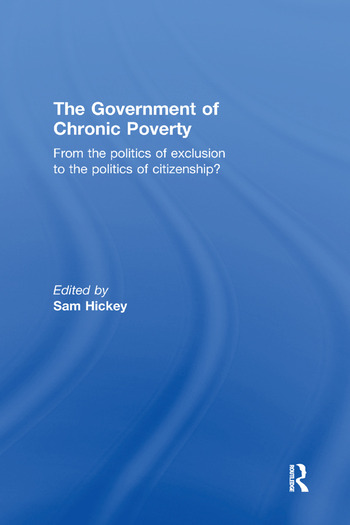 The Government of Chronic Poverty From the politics of exclusion to the politics of citizenship? book cover
