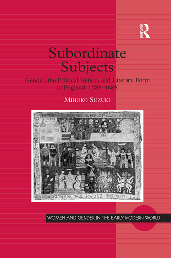 Subordinate Subjects Gender, the Political Nation, and Literary Form in England, 1588–1688 book cover
