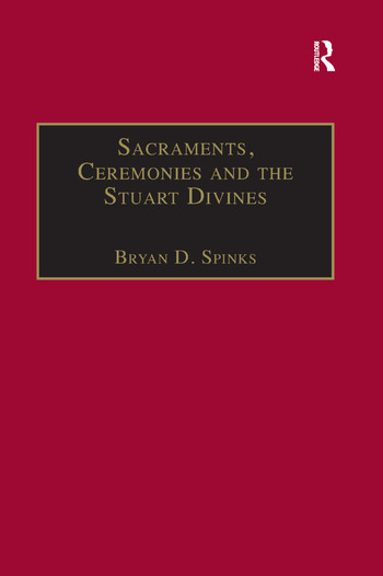 Sacraments, Ceremonies and the Stuart Divines Sacramental Theology and Liturgy in England and Scotland 1603-1662 book cover