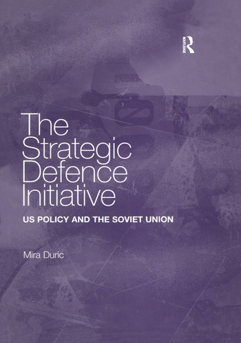 The Strategic Defence Initiative US Policy and the Soviet Union book cover