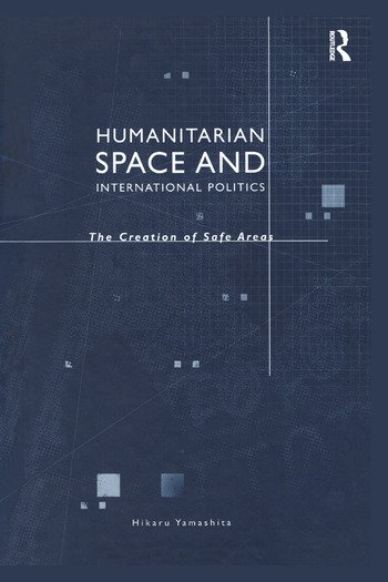 Humanitarian Space and International Politics The Creation of Safe Areas book cover