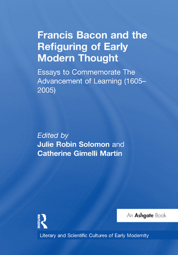 Francis Bacon and the Refiguring of Early Modern Thought Essays to Commemorate The Advancement of Learning (1605–2005) book cover