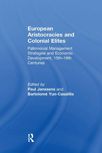 European Aristocracies and Colonial Elites Patrimonial Management Strategies and Economic Development, 15th–18th Centuries book cover