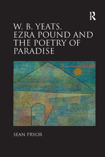 W.B. Yeats, Ezra Pound, and the Poetry of Paradise book cover