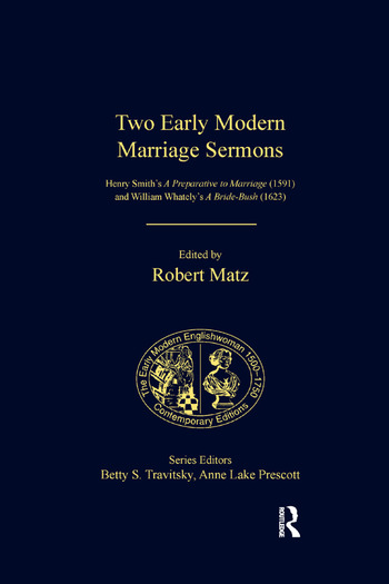 Two Early Modern Marriage Sermons: Henry Smith's A Preparative to Marriage  (1591) and William Whately's A Bride-Bush (1623)