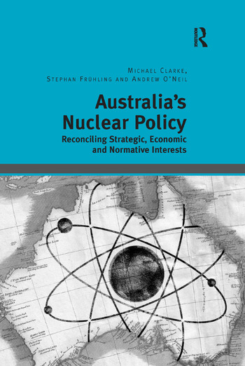 Australia's Nuclear Policy Reconciling Strategic, Economic and Normative Interests book cover
