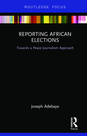 Reporting African Elections Towards a Peace Journalism Approach book cover