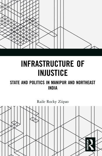 Infrastructure of Injustice State and Politics in Manipur and Northeast India book cover