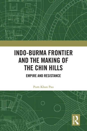 Indo-Burma Frontier and the Making of the Chin Hills Empire and Resistance book cover