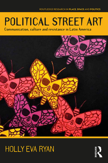 Political Street Art Communication, culture and resistance in Latin America book cover