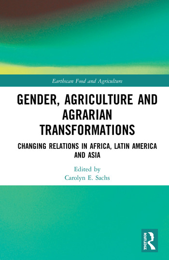Gender, Agriculture and Agrarian Transformations Changing Relations in Africa, Latin America and Asia book cover