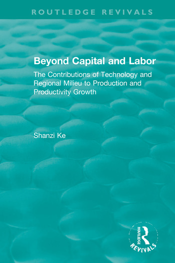 Beyond Capital and Labor The Contributions of Technology and Regional Milieu to Production and Productivity Growth book cover