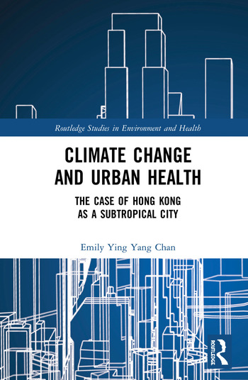 Climate Change and Urban Health The Case of Hong Kong as a Subtropical City book cover