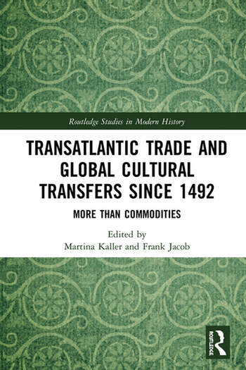 Transatlantic Trade and Global Cultural Transfers Since 1492 More than Commodities book cover