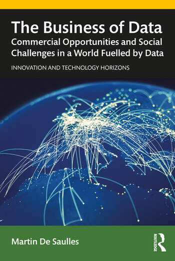 The Business of Data Commercial Opportunities and Social Challenges in a World Fuelled by Data book cover