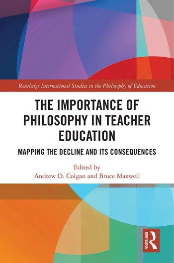 The Importance of Philosophy in Teacher Education Mapping the Decline and its Consequences book cover