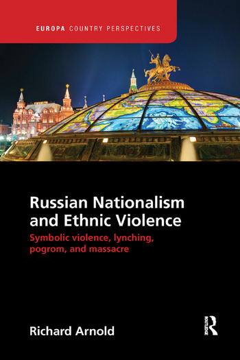 Russian Nationalism and Ethnic Violence Symbolic Violence, Lynching, Pogrom and Massacre book cover