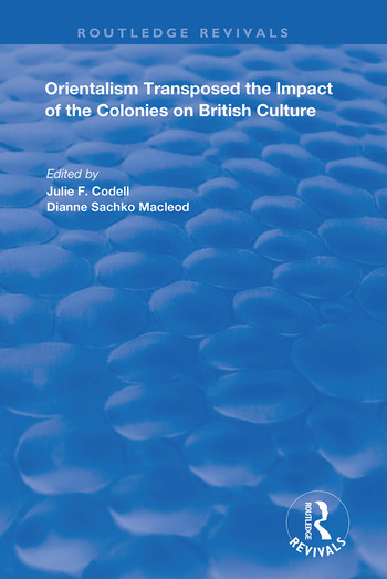 Orientalism Transposed Impact of the Colonies on British Culture book cover