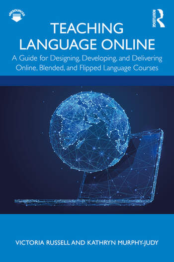 Teaching Language Online A Guide for Designing, Developing, and Delivering Online, Blended, and Flipped Language Courses book cover