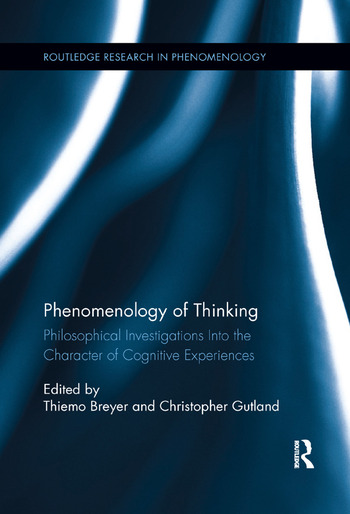 Phenomenology of Thinking Philosophical Investigations into the Character of Cognitive Experiences book cover