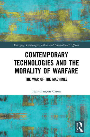 Contemporary Technologies and the Morality of Warfare The War of the Machines book cover