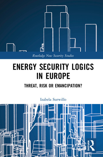 Energy Security Logics in Europe Threat, Risk or Emancipation? book cover