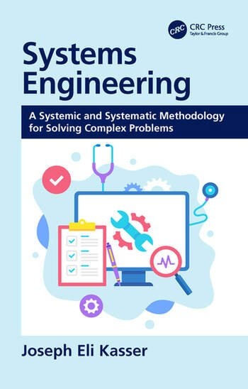 Systems Engineering A Systemic and Systematic Methodology for Solving Complex Problems book cover