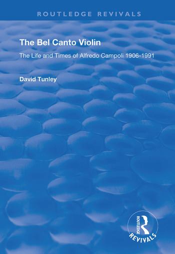 The Bel Canto Violin The Life and Times of Alfredo Campoli, 1906-1991 book cover