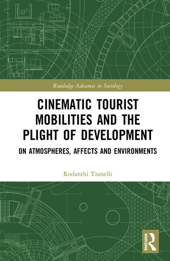 Cinematic Tourist Mobilities and the Plight of Development On Atmospheres, Affects, and Environments book cover