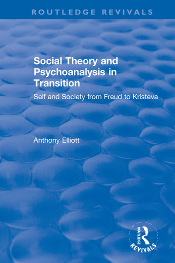 Social Theory and Psychoanalysis in Transition Self and Society from Freud to Kristeva book cover