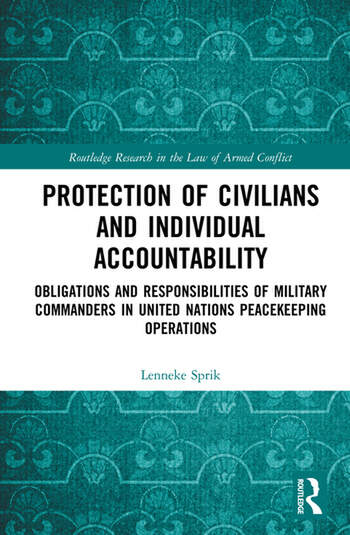 Protection of Civilians and Individual Accountability Obligations and Responsibilities of Military Commanders in United Nations Peacekeeping Operations book cover