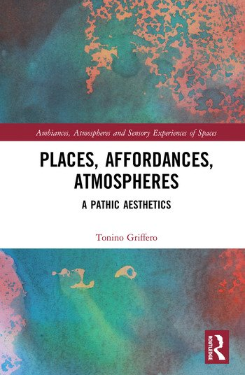 Places, Affordances, Atmospheres A Pathic Aesthetics book cover