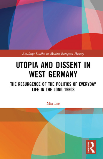 Utopia and Dissent in West Germany The Resurgence of the Politics of Everyday Life in the Long 1960s book cover