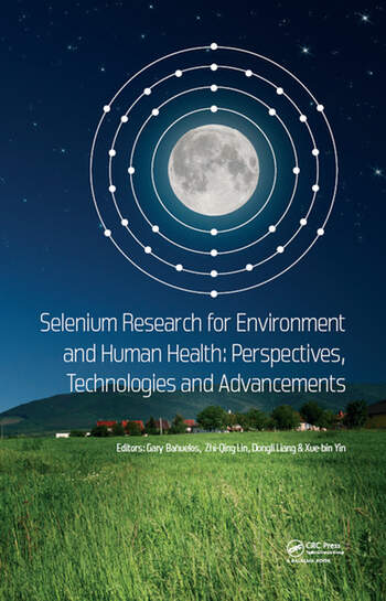 Selenium Research for Environment and Human Health: Perspectives, Technologies and Advancements Proceedings of the 6th International Conference on Selenium in the Environment and Human Health (ICSEHH 2019), October 27-30, 2019, Yangling, Xi'an, China book cover