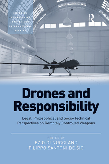 Drones and Responsibility Legal, Philosophical and Socio-Technical Perspectives on Remotely Controlled Weapons book cover