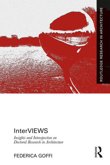 InterVIEWS Insights and Introspection on Doctoral Research in Architecture book cover