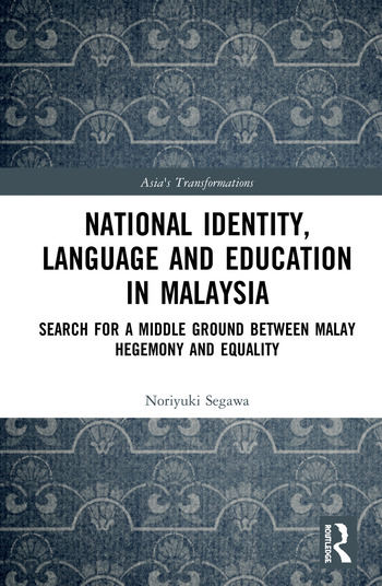 National Identity, Language and Education in Malaysia Search for a Middle Ground between Malay Hegemony and Equality book cover