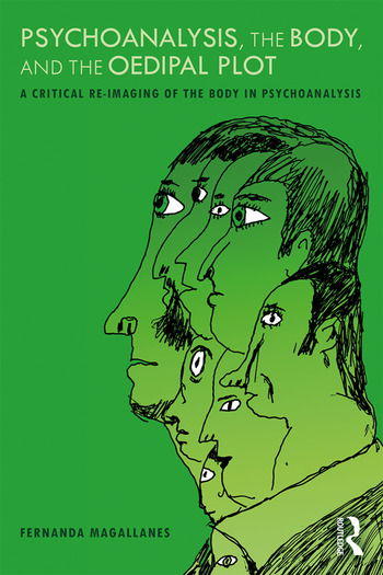 Psychoanalysis, the Body, and the Oedipal Plot A Critical Re-Imaging of the Body in Psychoanalysis book cover