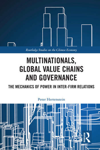 Multinationals, Global Value Chains and Governance The Mechanics of Power in Inter-firm Relations book cover